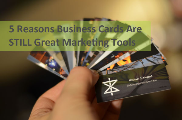 5 Reasons Business Cards Are STILL Great Marketing Tools
