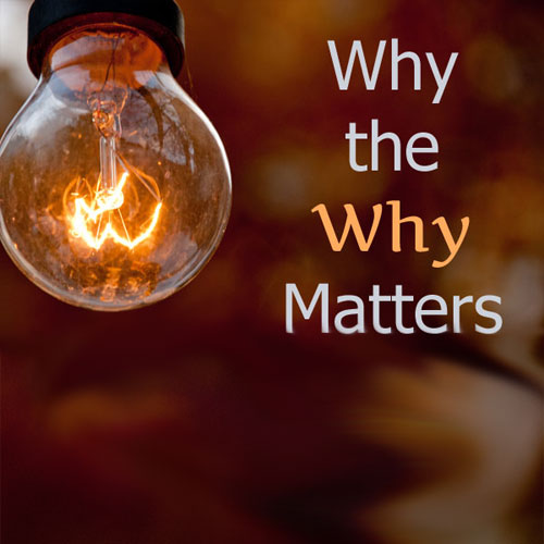 """Why the """"Why"""" Matters"""